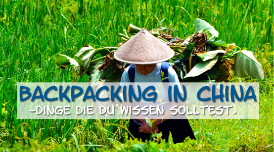 Backpacking in China-Dinge die du wissen solltest.