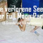 Die verlorene Seele der Full Moon Party (5 Gründe und 5 Alternativen)