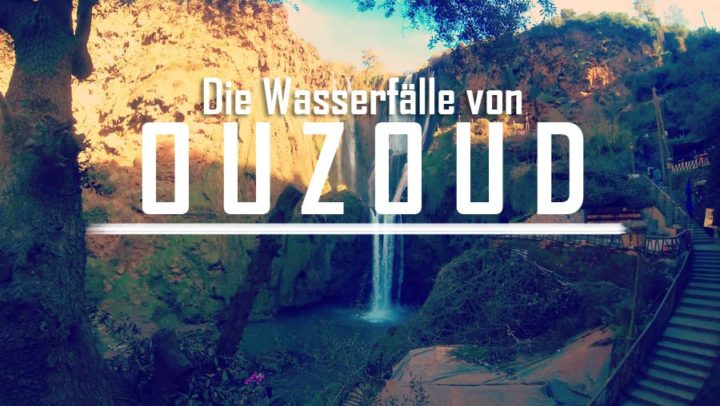 Naturspektakel in Marokko: Die Ouzoud Wasserfälle