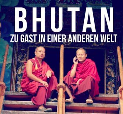 Bhutan – Zu Gast in einer anderen Welt