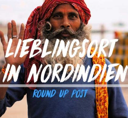 Round up Indien: Lieblingsort in Nordindien?!