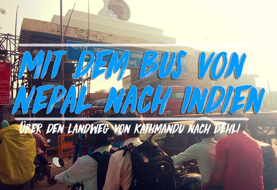 Mit dem Bus und Zug von Nepal nach Indien: 28 Stunden Abenteuer pur!